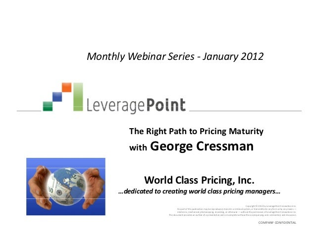 Monthly Webinar Series - January 2012         The Right Path to Pricing Maturity         with George                      ...