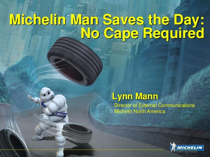 Michelin Man Saves the Day:           No Cape Required                  Lynn Mann               Director of External Commu...