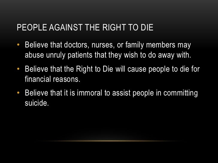 an argument against physician assisted suicide and the right to die movement History of physician-assisted suicide in the united states physician-assisted suicide it not a new idea and has in this paper he reviewed the arguments against physician assisted suicide physician-assisted suicide: is legalization the right path paul committed suicide by jumping.