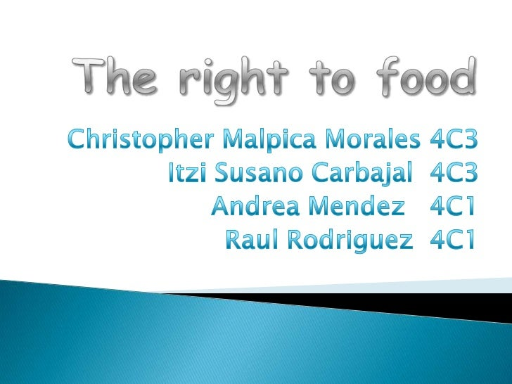 Therighttofood<br />Christopher Malpica Morales 4C3<br />Itzi Susano Carbajal  4C3 <br />Andrea Mendez   4C1<br />Raul Rod...