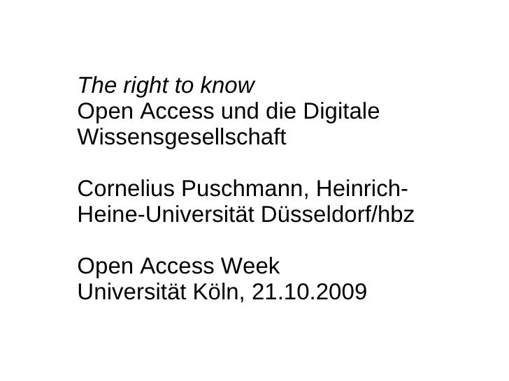 The right to know Open Access und die Digitale Wissensgesellschaft  Cornelius Puschmann, Heinrich- Heine-Universität Düsse...