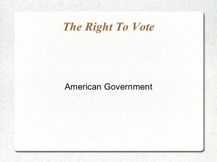 The Right To Vote American Government