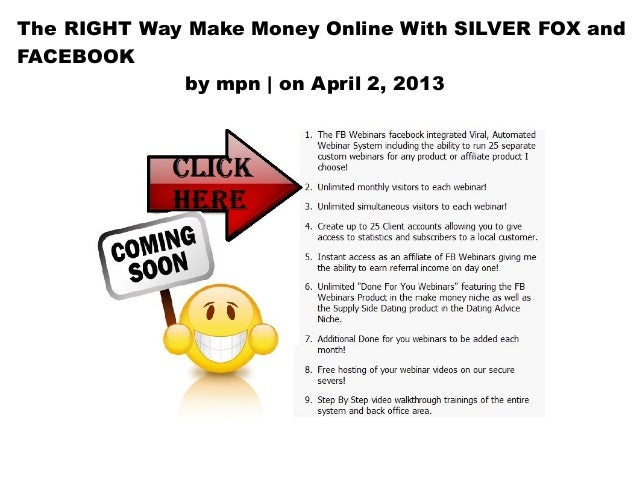 The RIGHT Way Make Money Online With SILVER FOX andFACEBOOK             by mpn | on April 2, 2013