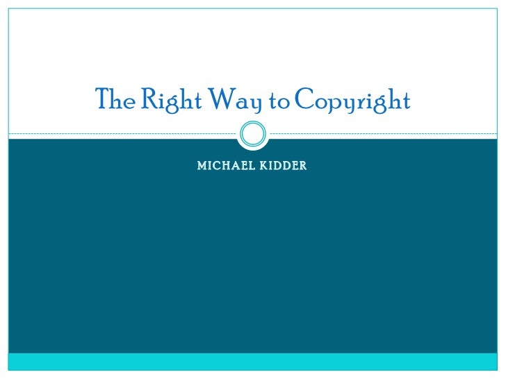 The Right Way to Copyright        MICHAEL KIDDER