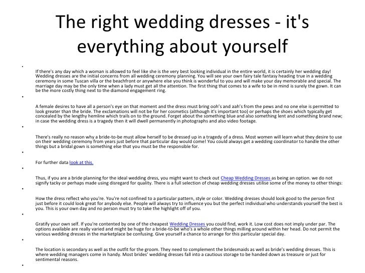 The right wedding dresses - it's everything about yourself<br />If there's any day which a woman is allowed to feel like s...