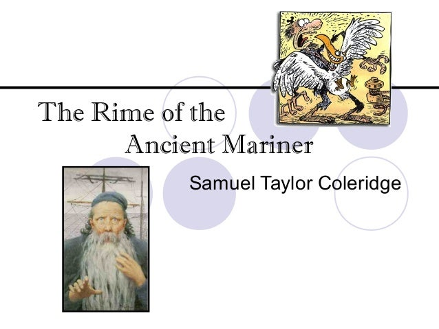 the symbolism in the rhyme of the ancient mariner by samuel taylor coleridge Eftsoons his hand dropt he samuel taylor coleridge the wedding-guest is spell-bound by the eye of the old seafaring man, and constrained to hear his tale.