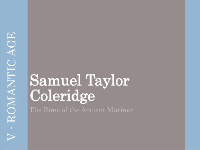 samuel coleridge the rime of the ancient mariner essay Essays and criticism on samuel taylor coleridge's the rime of the ancient mariner - the rime of the ancient mariner  the rime of the ancient mariner - essay samuel taylor coleridge.