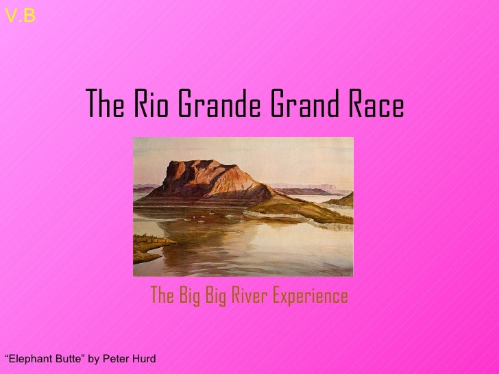 """The Rio Grande Grand Race The Big Big River Experience """" Elephant Butte"""" by Peter Hurd V.B"""