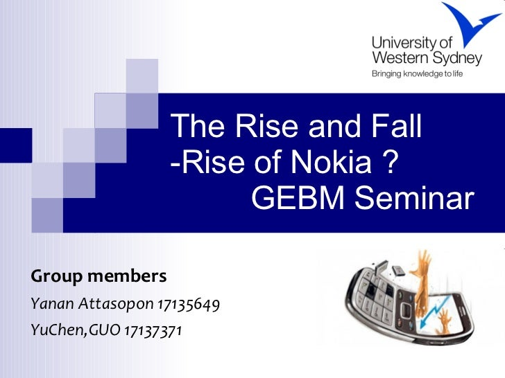 The Rise and Fall -Rise of Nokia ?   GEBM Seminar  Group members   Yanan Attasopon 17135649 YuChen,GUO 17137371