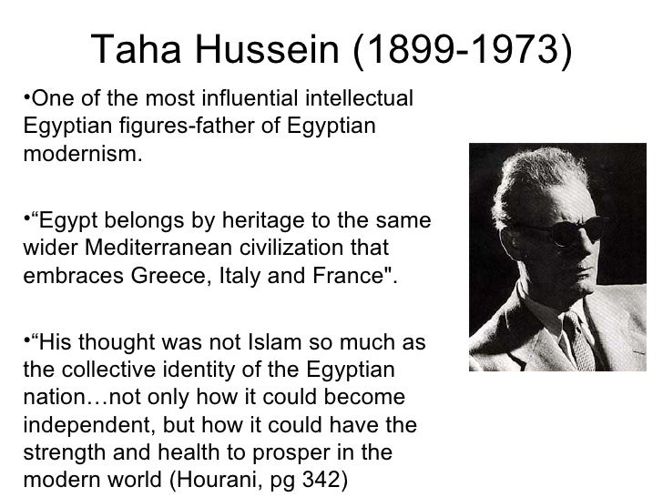 Taha Hussein (1899-1973) <ul><li>One of the most influential intellectual Egyptian figures-father of Egyptian modernism. <...