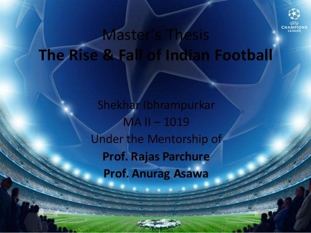 Master's ThesisThe Rise & Fall of Indian Football        Shekhar Ibhrampurkar             MA II – 1019       Under the Men...