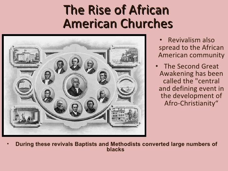 The Rise of African  American Churches <ul><li>Revivalism also spread to the African American community </li></ul><ul><li>...