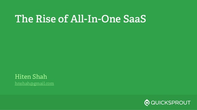 The Rise of All-In-One SaaS Hiten Shah hnshah@gmail.com