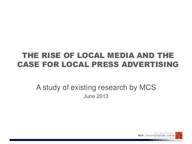THE RISE OF LOCAL MEDIA AND THECASE FOR LOCAL PRESS ADVERTISINGA study of existing research by MCSJune 2013