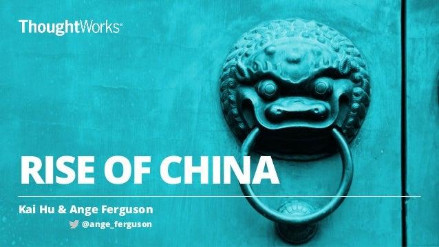 RISE OF CHINA Kai Hu & Ange Ferguson 1 @ange_ferguson