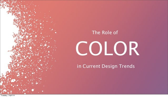 The Role of COLOR in Current Design Trends Tuesday, 1 April 14