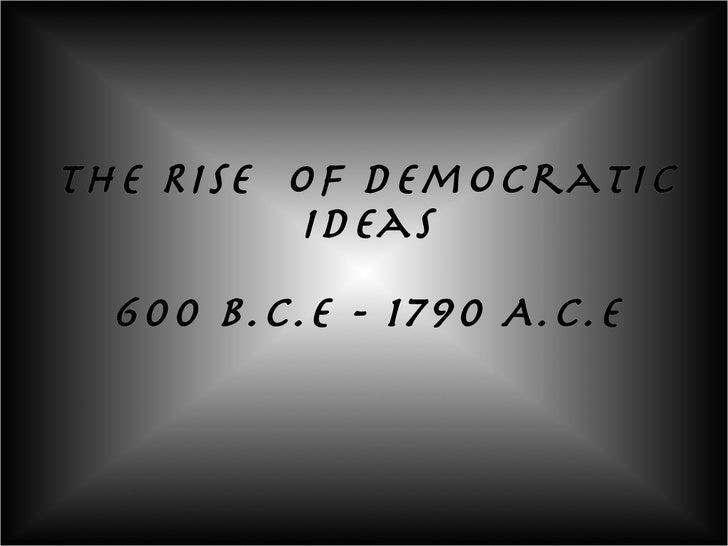The Rise  of Democratic Ideas 600 B.C.E - 1790 A.C.E