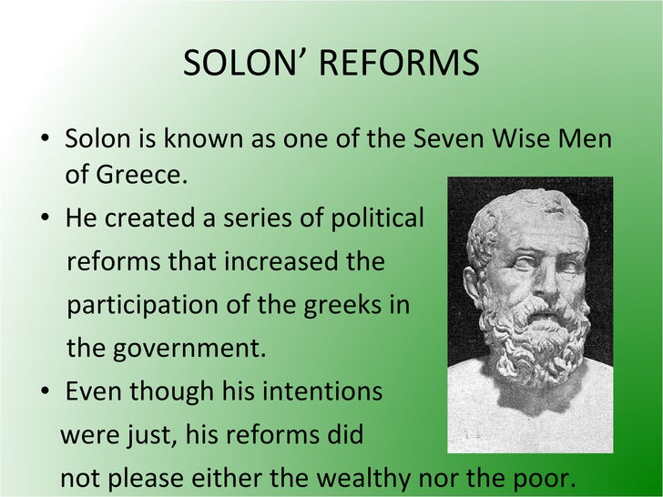 solon economic political reforms athens Events facing an economic crisis and popular discontent, the leaders of athens appoint the poet-statesman solon to implement democratic reforms and revive the city's constitution solon establishes the ecclesia , the principal assembly of democracy in athens during its golden age.