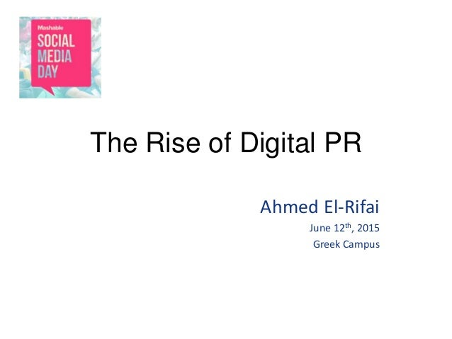 The Rise of Digital PR Ahmed El-Rifai June 12th, 2015 Greek Campus