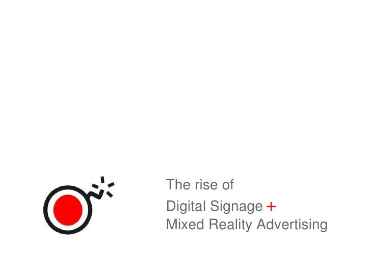 The Rise of Digital SignageMixed Reality Advertising<br />+<br />