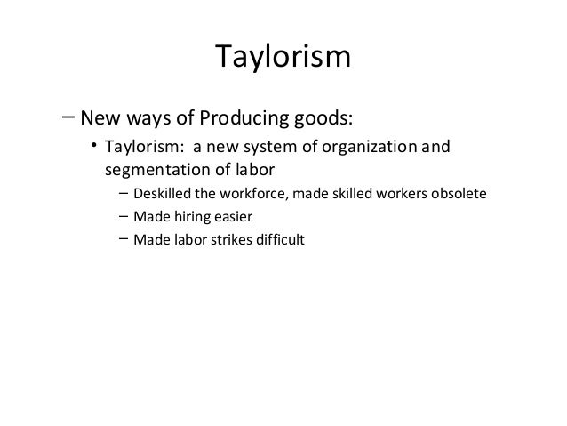 fordism and taylorism as a modern modes of organizing labour His ideas were further developed in post- tayloristic movements like fordism today, taylorism is  major organizing  on taylorism and mcdonaldization .