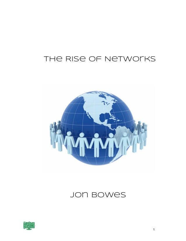 The Rise of Networks Jon Bowes 1