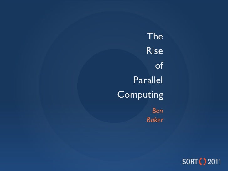 The     Rise        of  ParallelComputing       Ben      Baker