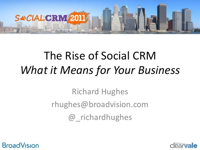 The Rise of Social CRM What it Means for Your Business Richard Hughes rhughes@broadvision.com @_richardhughes