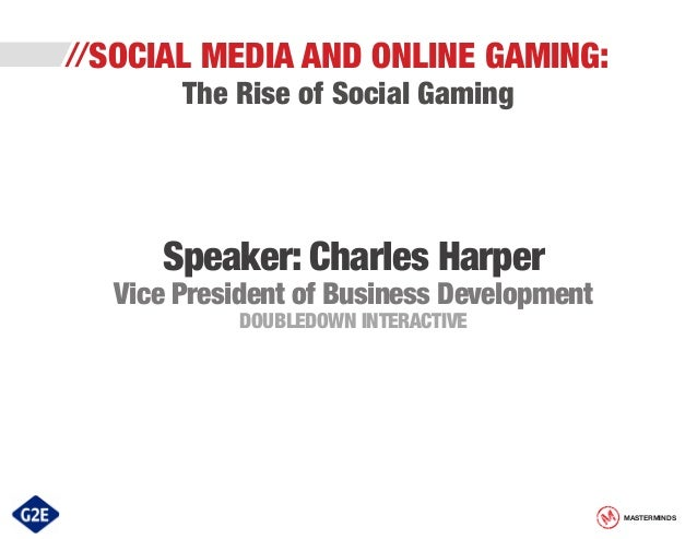 //SOCIAL  MEDIA AND ONLINE GAMING:  The Rise of Social Gaming  Speaker: Charles Harper  Vice President of Business Develop...