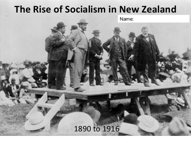 The Rise of Socialism in New Zealand Name:  1890 to 1916