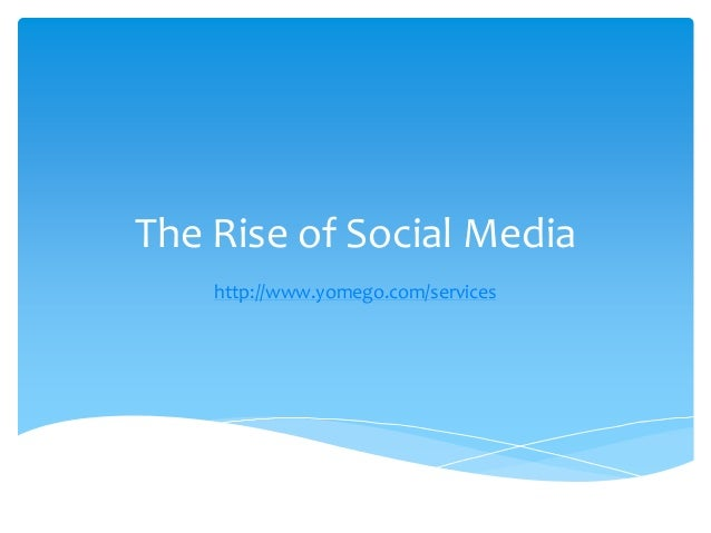 The Rise of Social Media http://www.yomego.com/services
