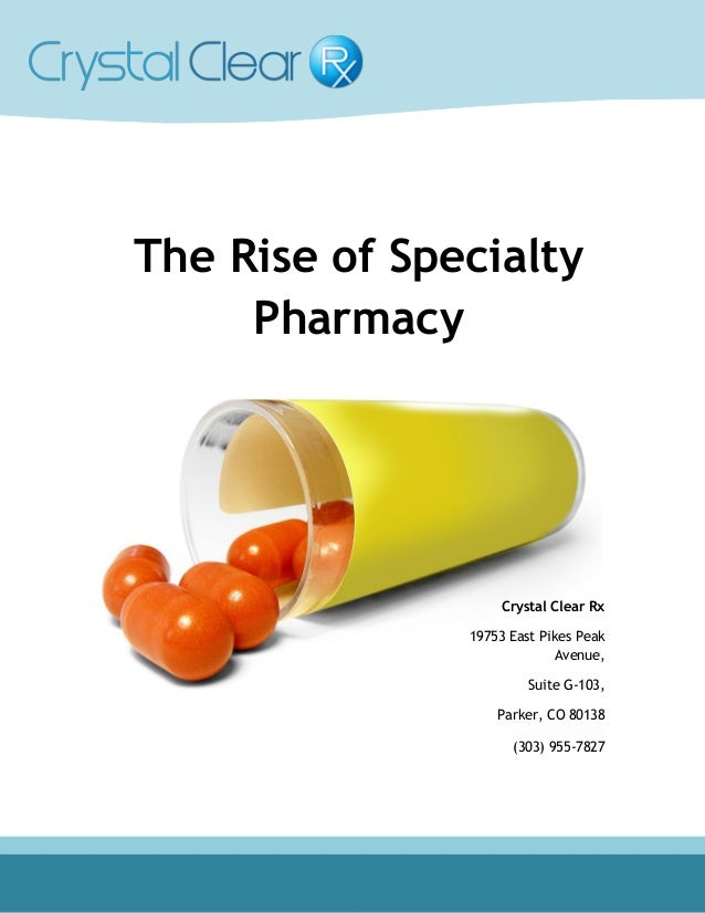 The Rise of Specialty Pharmacy Crystal Clear Rx 19753 East Pikes Peak Avenue, Suite G-103, Parker, CO 80138 (303) 955-7827