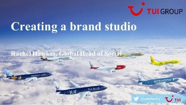 @rachelhawkes@rachelhawkes Creating a brand studio Rachel Hawkes, Global Head of Social