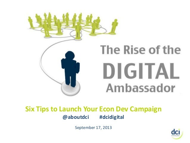 Six Tips to Launch Your Econ Dev Campaign @aboutdci #dcidigital September 17, 2013