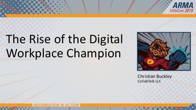 The Rise of the Digital Workplace Champion Christian Buckley CollabTalk LLC