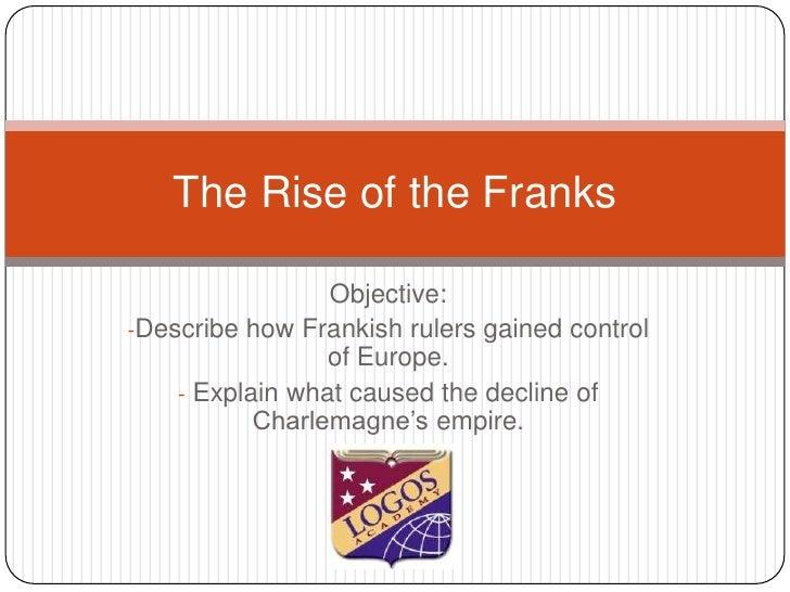 Objective:<br /><ul><li>Describe howFrankishrulersgained control of Europe.