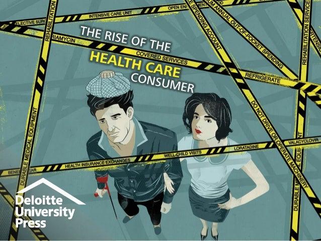 2 Deloitte University Press | The rise of the health care consumer | @DU_Press #DeloitteReview Copyright © 2015 Deloitte D...