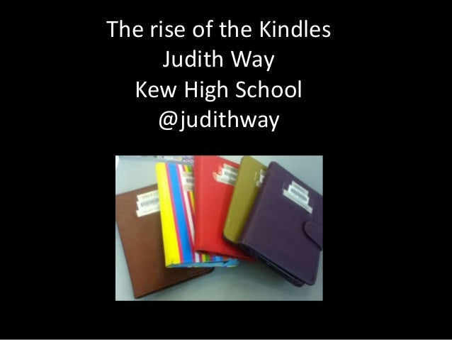 The rise of the KindlesJudith WayKew High School@judithway
