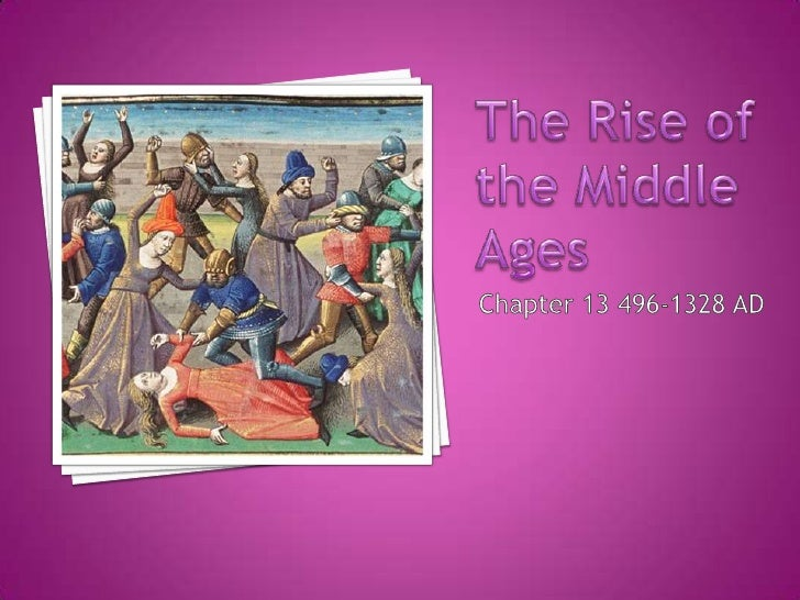 The Rise of the Middle Ages <br />Chapter 13 496-1328 AD<br />
