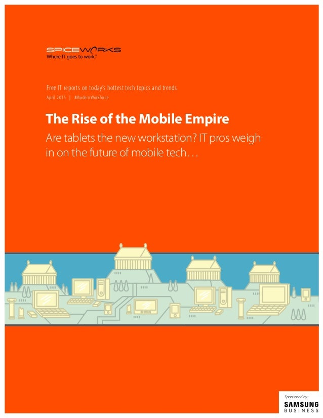 April 2015 1You Back, Union Jack? 1 The Rise of the Mobile Empire Are tablets the new workstation? IT pros weigh in on the...