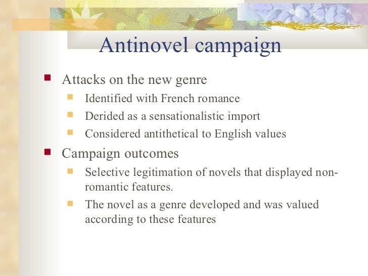 Antinovel campaign  <ul><li>Attacks on the new genre  </li></ul><ul><ul><li>Identified with French romance </li></ul></ul>...