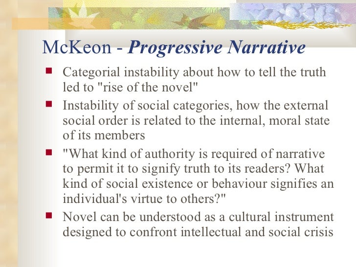 McKeon -  Progressive Narrative   <ul><li>Categorial instability about how to tell the truth led to &quot;rise of the nove...