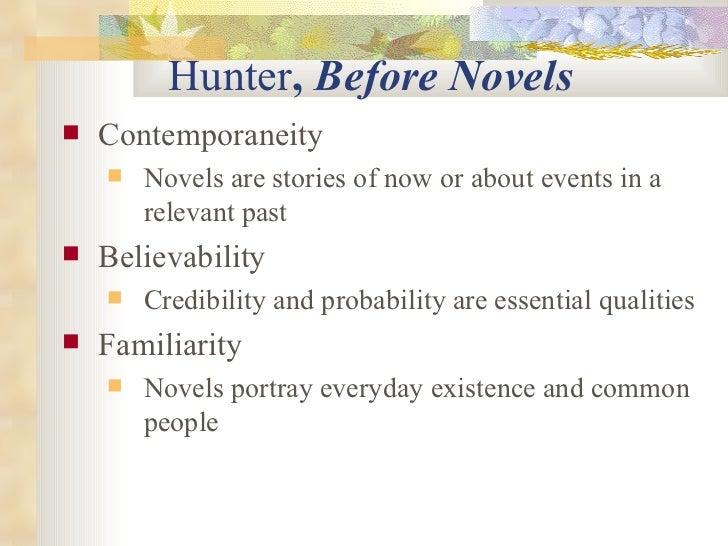 Hunter ,  Before Novels   <ul><li>Contemporaneity   </li></ul><ul><ul><li>Novels are stories of now or about events in a r...