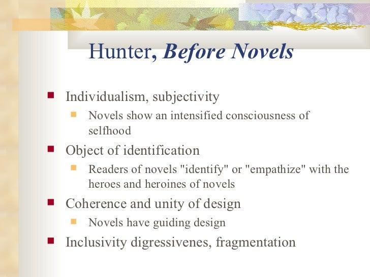 Hunter ,  Before Novels <ul><li>Individualism, subjectivity   </li></ul><ul><ul><li>Novels show an intensified consciousne...