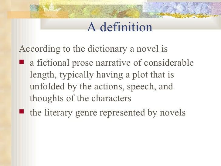 A definition <ul><li>According to the dictionary a novel is </li></ul><ul><li>a fictional prose narrative of considerable ...