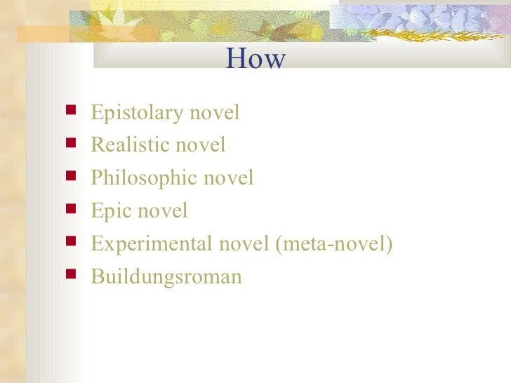How  <ul><li>Epistolary novel </li></ul><ul><li>Realistic novel </li></ul><ul><li>Philosophic novel </li></ul><ul><li>Epic...