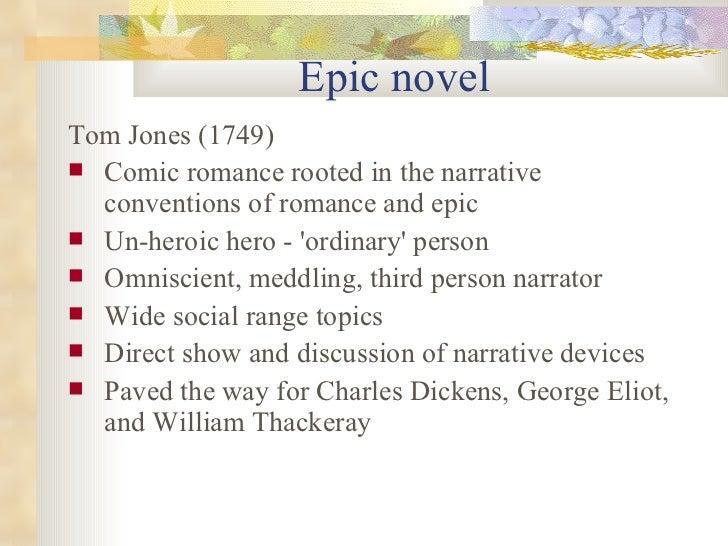 Epic novel <ul><li>Tom Jones (1749) </li></ul><ul><li>Comic romance rooted in the narrative conventions of romance and epi...