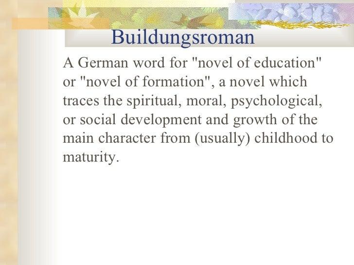 Buildungsroman <ul><li>A German word for &quot;novel of education&quot; or &quot;novel of formation&quot;, a novel which t...