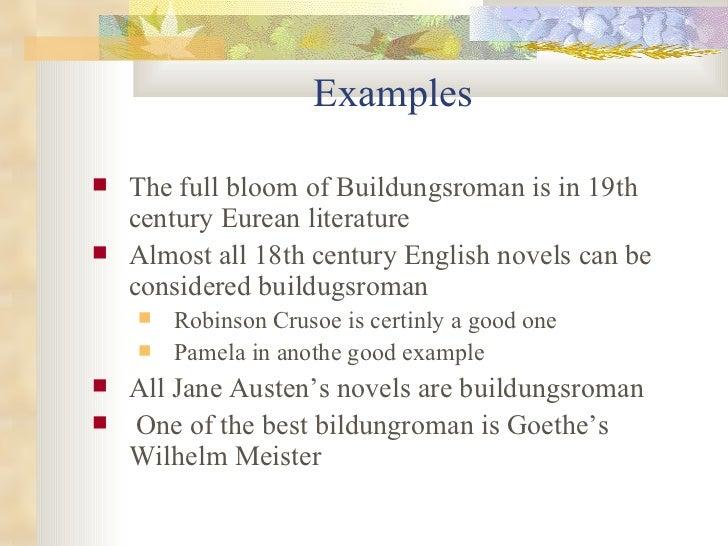Examples  <ul><li>The full bloom of Buildungsroman is in 19th century Eurean literature </li></ul><ul><li>Almost all 18th ...