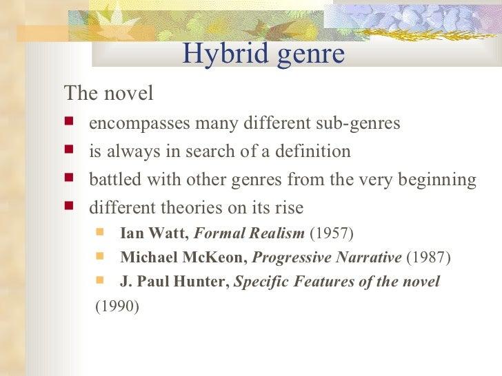 Hybrid genre <ul><li>The novel </li></ul><ul><li>encompasses many different sub-genres </li></ul><ul><li>is always in sear...